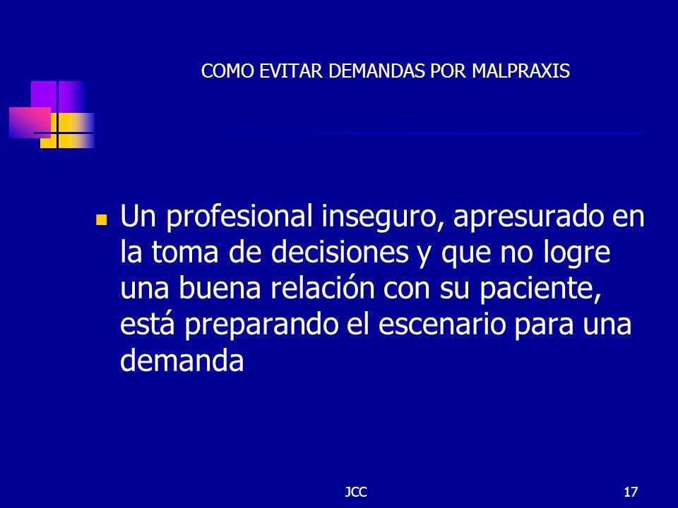 JCC17 COMO EVITAR DEMANDAS POR MALPRAXIS Un profesional inseguro, apresurado en la toma de decisiones y que no logre una buena relación con su pacient
