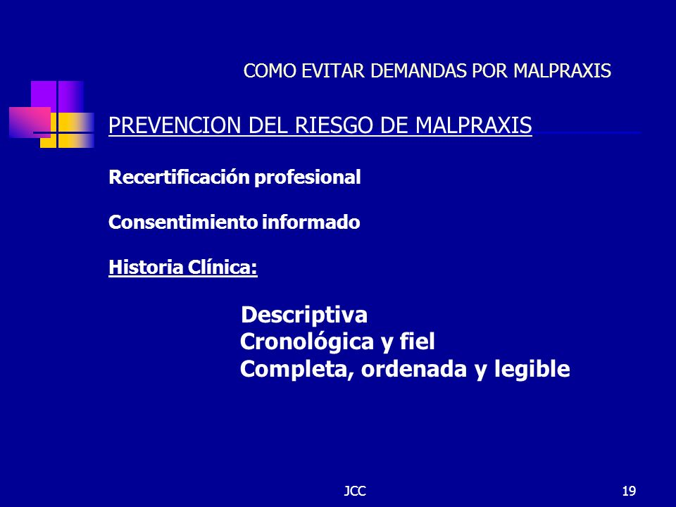 JCC19 COMO EVITAR DEMANDAS POR MALPRAXIS PREVENCION DEL RIESGO DE MALPRAXIS Recertificación profesional Consentimiento informado Historia Clínica: Des