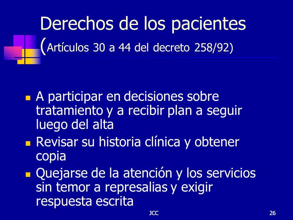 JCC26 Derechos de los pacientes ( Artículos 30 a 44 del decreto 258/92) A participar en decisiones sobre tratamiento y a recibir plan a seguir luego d