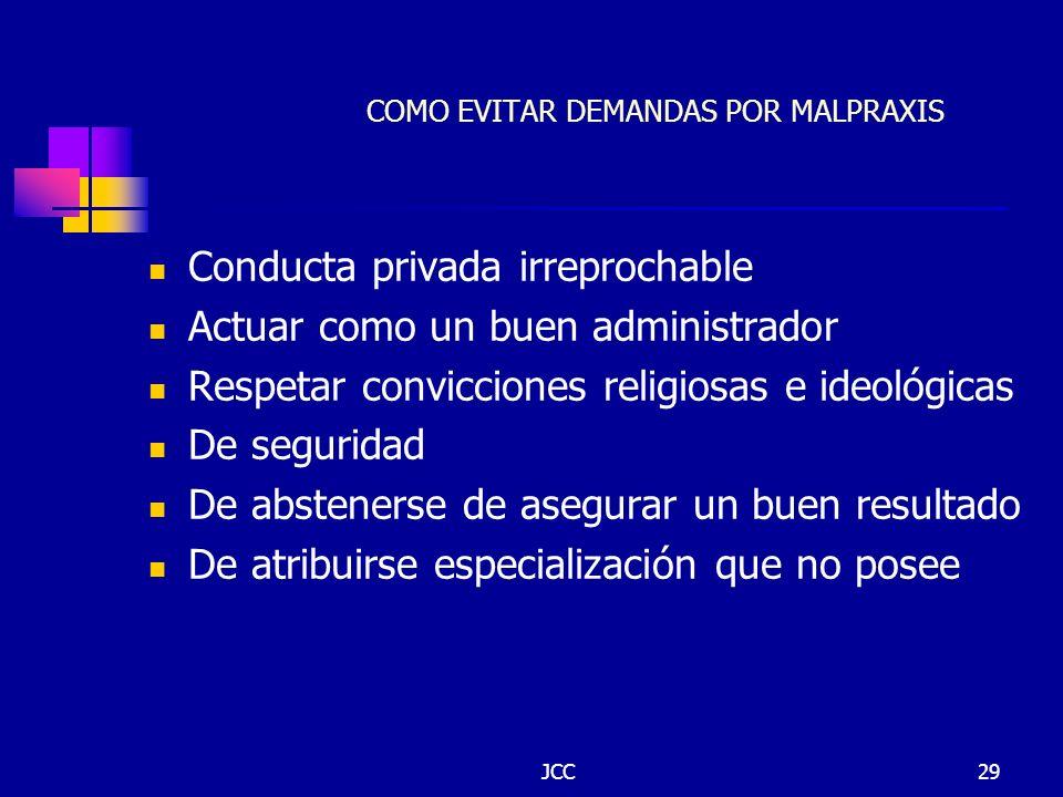 JCC29 COMO EVITAR DEMANDAS POR MALPRAXIS Conducta privada irreprochable Actuar como un buen administrador Respetar convicciones religiosas e ideológic