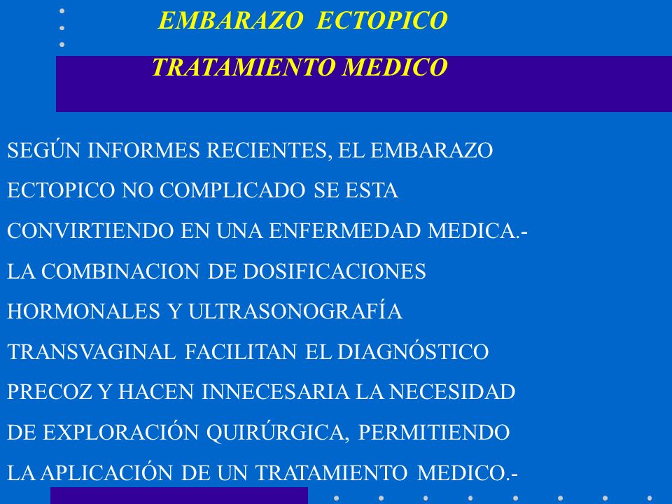 EMBARAZO ECTOPICO TRATAMIENTO MEDICO SEGÚN INFORMES RECIENTES, EL EMBARAZO ECTOPICO NO COMPLICADO SE ESTA CONVIRTIENDO EN UNA ENFERMEDAD MEDICA.- LA C