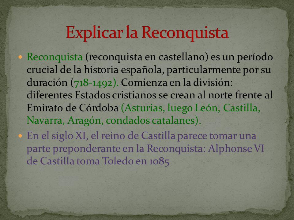 Reconquista (reconquista en castellano) es un período crucial de la historia española, particularmente por su duración (718-1492). Comienza en la divi