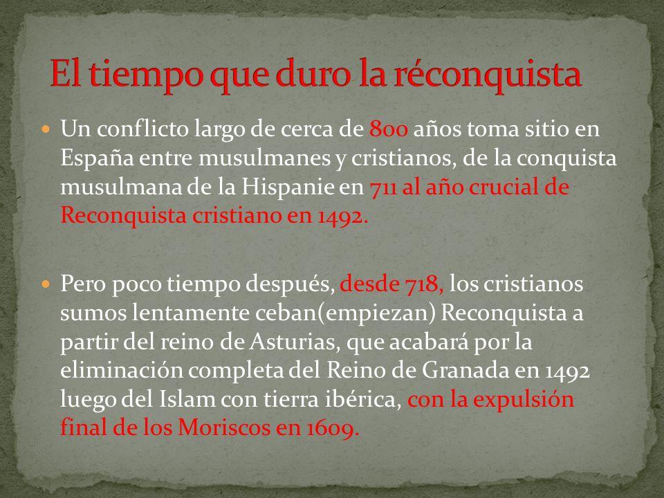 Un conflicto largo de cerca de 800 años toma sitio en España entre musulmanes y cristianos, de la conquista musulmana de la Hispanie en 711 al año cru
