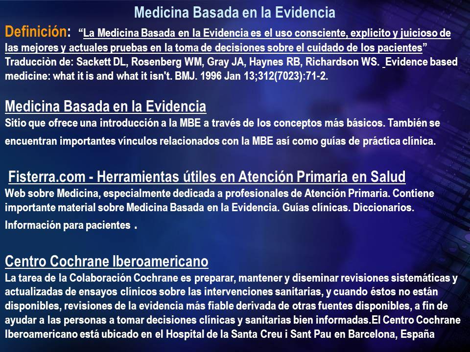 Medicina Basada en la Evidencia Definición:La Medicina Basada en la Evidencia es el uso consciente, explicito y juicioso de las mejores y actuales pru