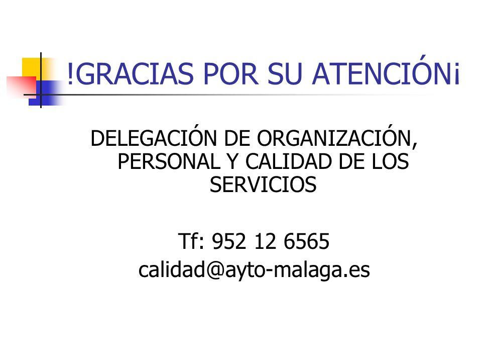 !GRACIAS POR SU ATENCIÓN¡ DELEGACIÓN DE ORGANIZACIÓN, PERSONAL Y CALIDAD DE LOS SERVICIOS Tf: 952 12 6565 calidad@ayto-malaga.es