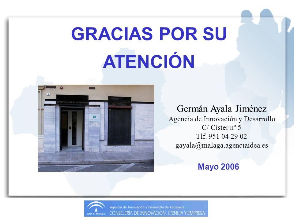 GRACIAS POR SU ATENCIÓN Germán Ayala Jiménez Agencia de Innovación y Desarrollo C/ Cister nº 5 Tlf.