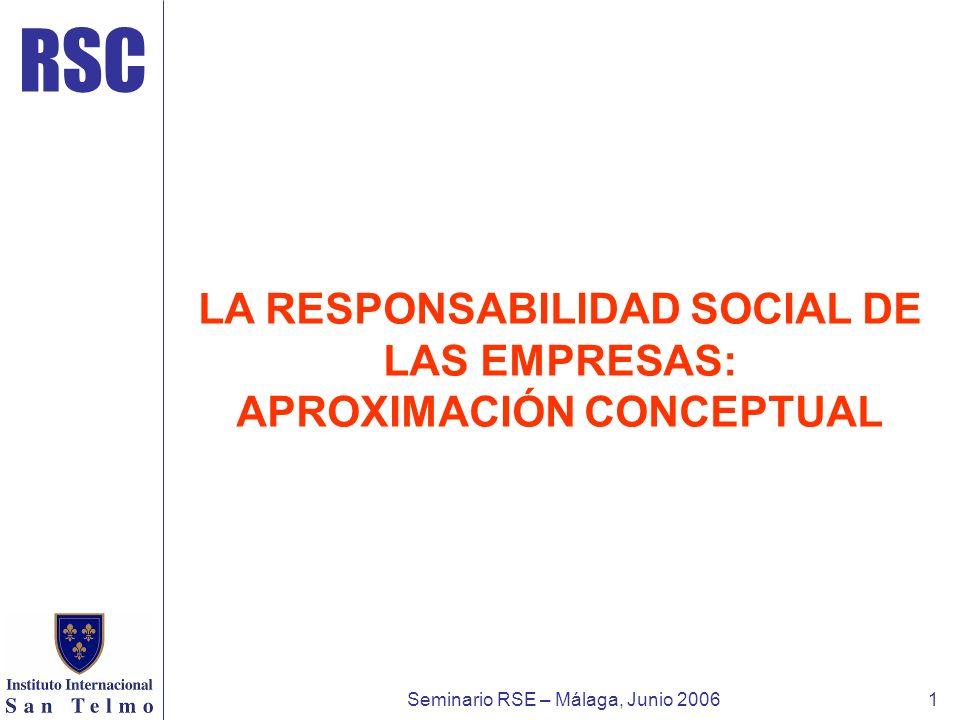 RSC Seminario RSE – Málaga, Junio 20061 LA RESPONSABILIDAD SOCIAL DE LAS EMPRESAS: APROXIMACIÓN CONCEPTUAL
