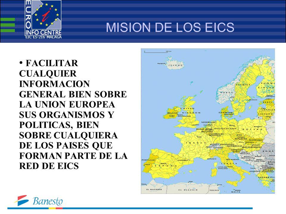 MISION DE LOS EICS FACILITAR CUALQUIER INFORMACION GENERAL BIEN SOBRE LA UNION EUROPEA SUS ORGANISMOS Y POLITICAS, BIEN SOBRE CUALQUIERA DE LOS PAISES