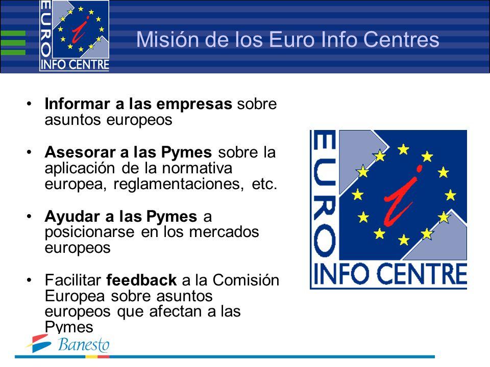Misión de los Euro Info Centres Informar a las empresas sobre asuntos europeos Asesorar a las Pymes sobre la aplicación de la normativa europea, reglamentaciones, etc.