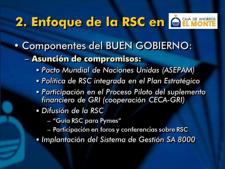 2. Enfoque de la RSC en Componentes del BUEN GOBIERNO:Componentes del BUEN GOBIERNO: –Asunción de compromisos: Pacto Mundial de Naciones Unidas (ASEPA