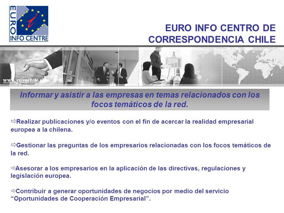 www.eurochile.cl EURO INFO CENTRO DE CORRESPONDENCIA CHILE www.eurochile.cl Informar y asistir a las empresas en temas relacionados con los focos temáticos de la red.