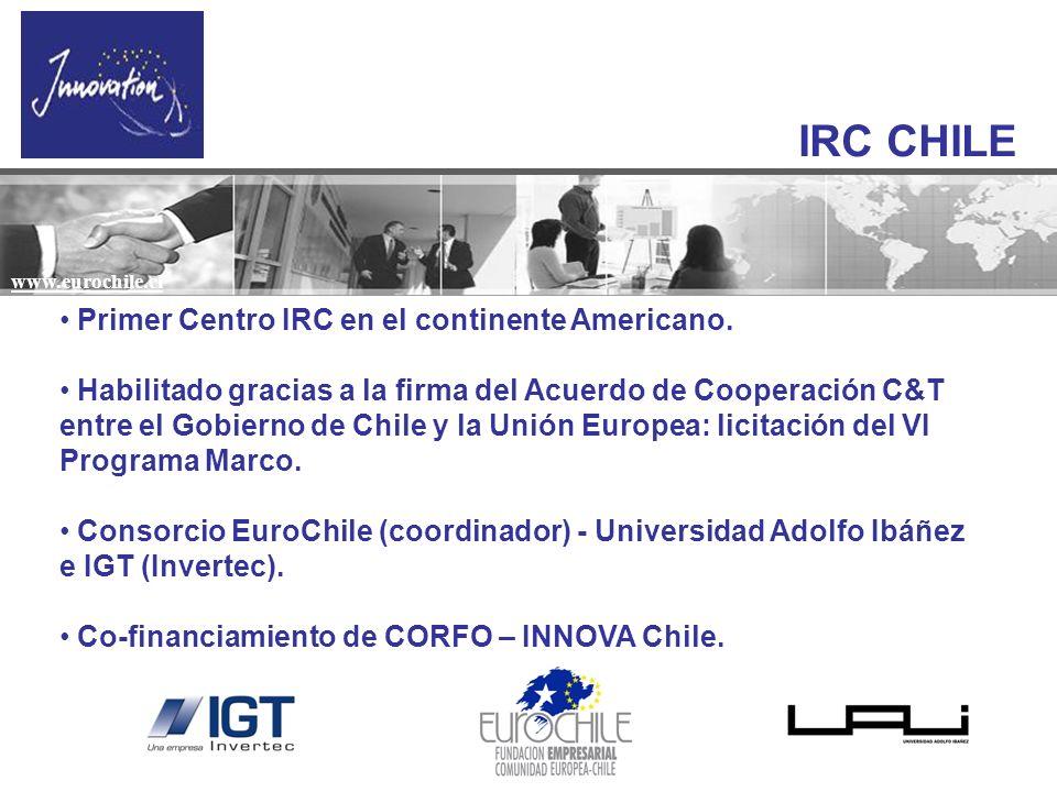 www.eurochile.cl IRC CHILE Primer Centro IRC en el continente Americano. Habilitado gracias a la firma del Acuerdo de Cooperación C&T entre el Gobiern