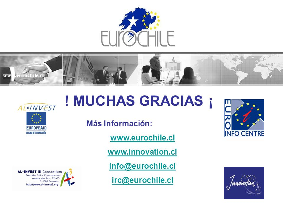 www.eurochile.cl ! MUCHAS GRACIAS ¡ Más Información: www.eurochile.cl www.innovation.cl info@eurochile.cl irc@eurochile.cl