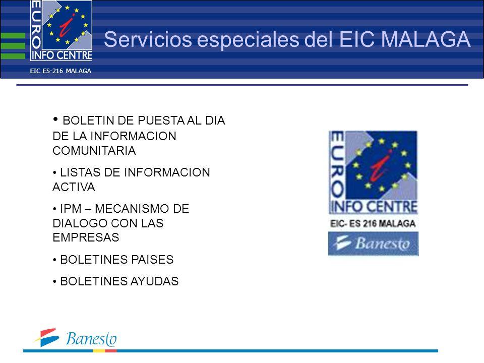 Servicios especiales del EIC MALAGA BOLETIN DE PUESTA AL DIA DE LA INFORMACION COMUNITARIA LISTAS DE INFORMACION ACTIVA IPM – MECANISMO DE DIALOGO CON LAS EMPRESAS BOLETINES PAISES BOLETINES AYUDAS EIC ES-216 MALAGA