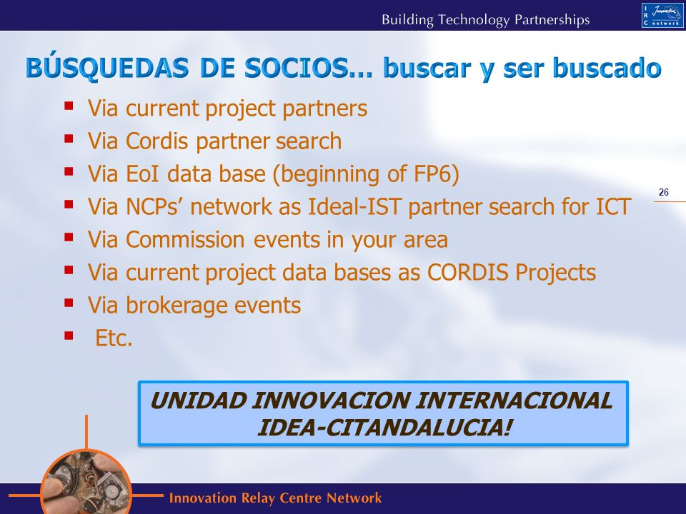 26 Via current project partners Via Cordis partner search Via EoI data base (beginning of FP6) Via NCPs network as Ideal-IST partner search for ICT Vi