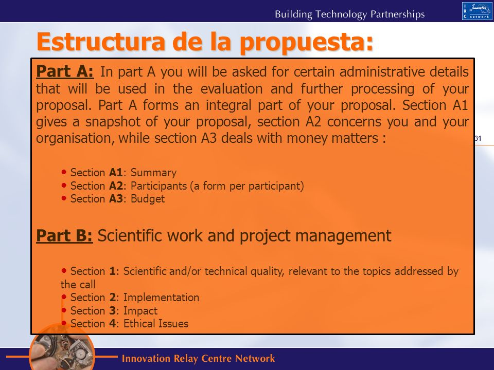 31 Estructura de la propuesta: Part A: In part A you will be asked for certain administrative details that will be used in the evaluation and further