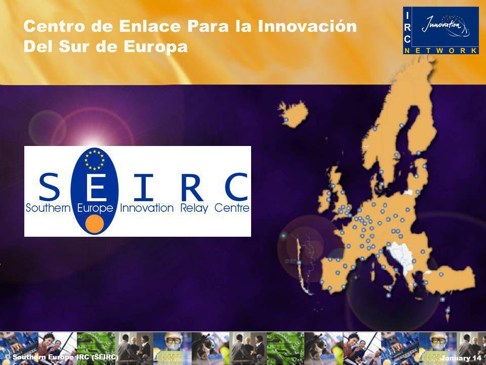 © Southern Europe IRC (SEIRC) January 14 Centro de Enlace Para la Innovación Del Sur de Europa
