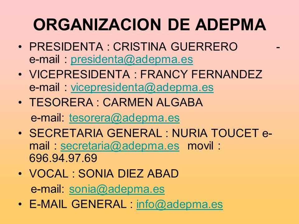 ORGANIZACION DE ADEPMA PRESIDENTA : CRISTINA GUERRERO - e-mail : presidenta@adepma.espresidenta@adepma.es VICEPRESIDENTA : FRANCY FERNANDEZ e-mail : v