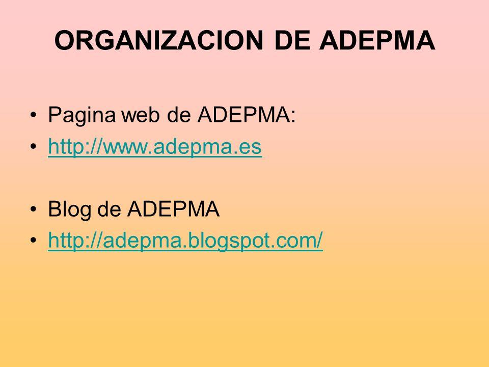 ORGANIZACION DE ADEPMA Pagina web de ADEPMA: http://www.adepma.es Blog de ADEPMA http://adepma.blogspot.com/