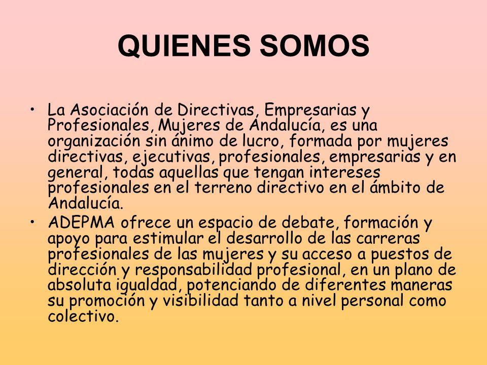 QUIENES SOMOS La Asociación de Directivas, Empresarias y Profesionales, Mujeres de Andalucía, es una organización sin ánimo de lucro, formada por muje