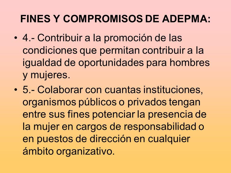 FINES Y COMPROMISOS DE ADEPMA: 4.- Contribuir a la promoción de las condiciones que permitan contribuir a la igualdad de oportunidades para hombres y