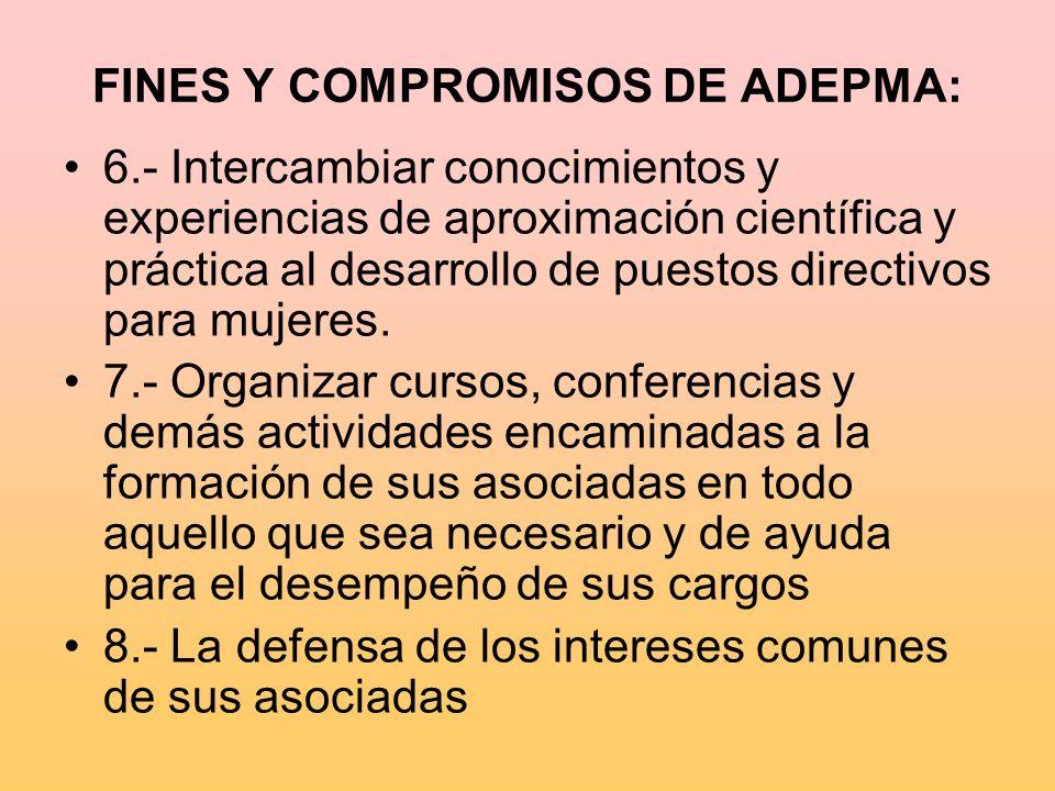 FINES Y COMPROMISOS DE ADEPMA: 6.- Intercambiar conocimientos y experiencias de aproximación científica y práctica al desarrollo de puestos directivos