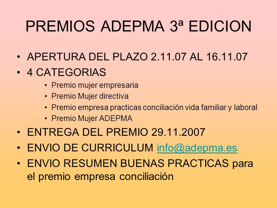 PREMIOS ADEPMA 3ª EDICION APERTURA DEL PLAZO 2.11.07 AL 16.11.07 4 CATEGORIAS Premio mujer empresaria Premio Mujer directiva Premio empresa practicas