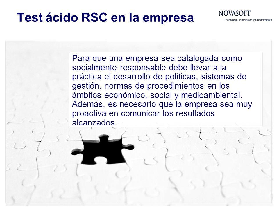 Test ácido RSC en la empresa Para que una empresa sea catalogada como socialmente responsable debe llevar a la práctica el desarrollo de políticas, sistemas de gestión, normas de procedimientos en los ámbitos económico, social y medioambiental.