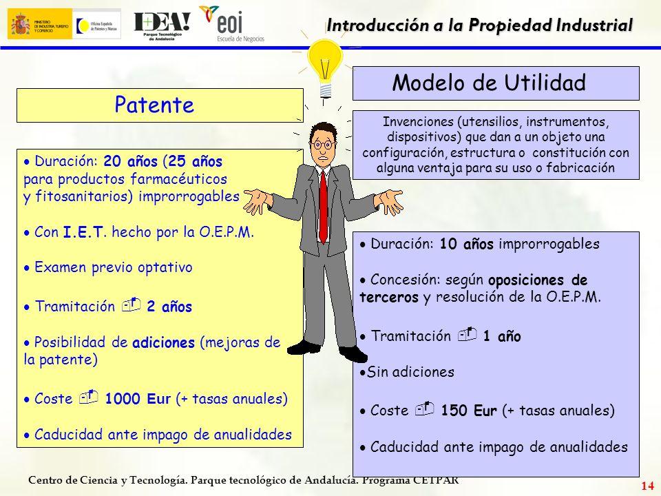 Centro de Ciencia y Tecnología. Parque tecnológico de Andalucía. Programa CETPAR Introducción a la Propiedad Industrial 13 3) Aplicación industrial :