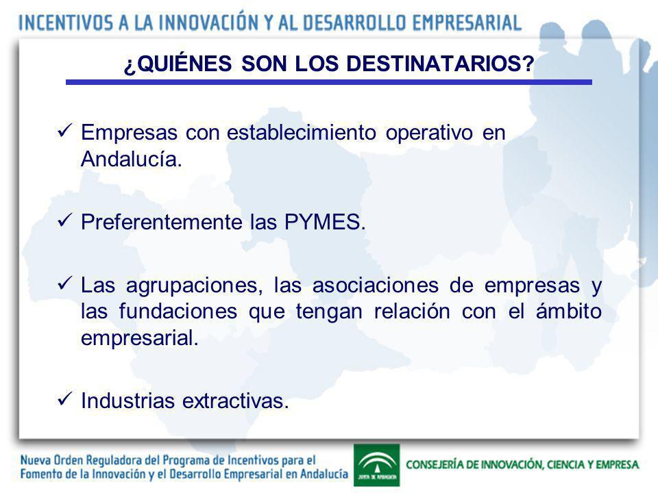 ¿QUIÉNES SON LOS DESTINATARIOS.Empresas con establecimiento operativo en Andalucía.