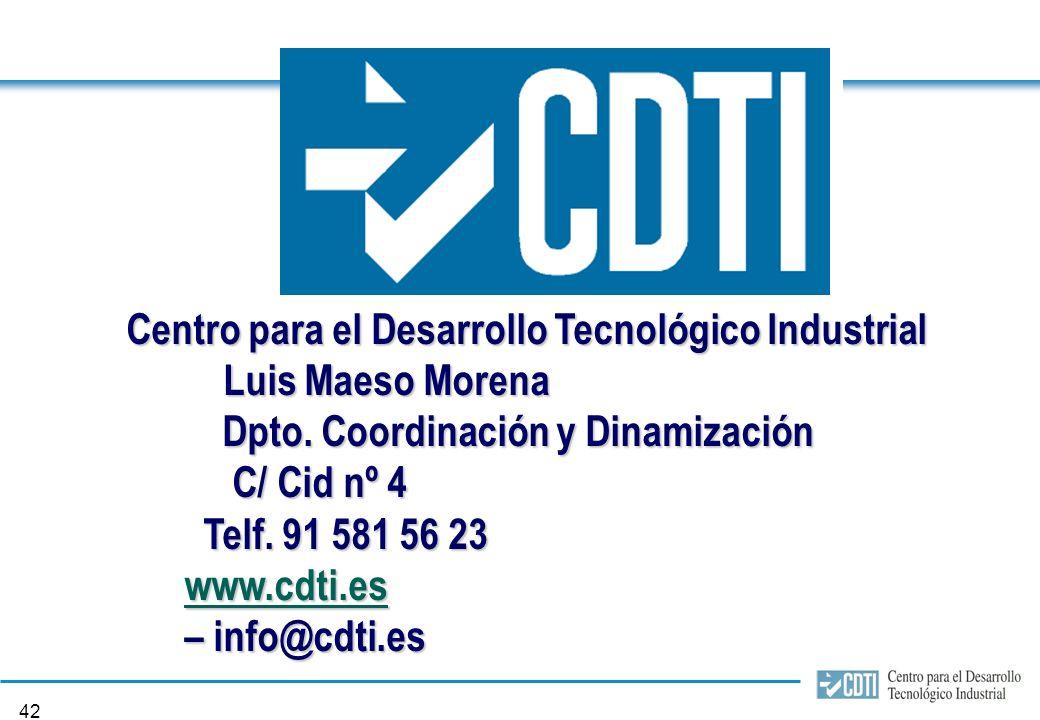 41 Centro para el Desarrollo Tecnológico Industrial www.cdti.eswww.cdti.es – info@cdti.es Luis Maeso Morena Departamento Coordinación y Dinamización c/ Cid 4 28001 Madrid Telf.