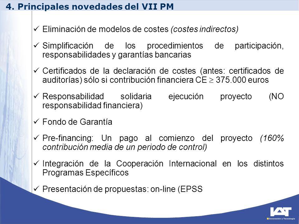 4. Principales novedades del VII PM Eliminación de modelos de costes (costes indirectos) Simplificación de los procedimientos de participación, respon