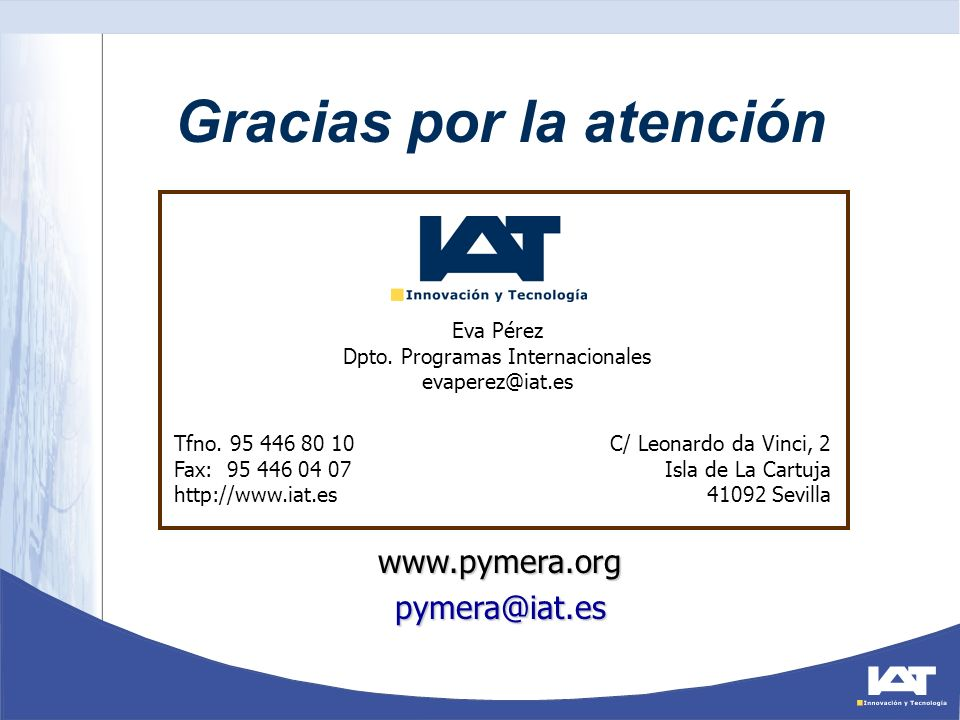 Gracias por la atención Tfno. 95 446 80 10 Fax: 95 446 04 07 http://www.iat.es C/ Leonardo da Vinci, 2 Isla de La Cartuja 41092 Sevilla Eva Pérez Dpto