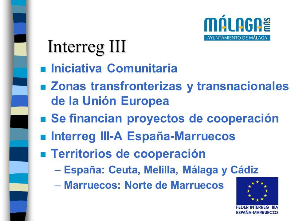 Interreg III n Iniciativa Comunitaria n Zonas transfronterizas y transnacionales de la Unión Europea n Se financian proyectos de cooperación n Interreg III-A España-Marruecos n Territorios de cooperación –España: Ceuta, Melilla, Málaga y Cádiz –Marruecos: Norte de Marruecos
