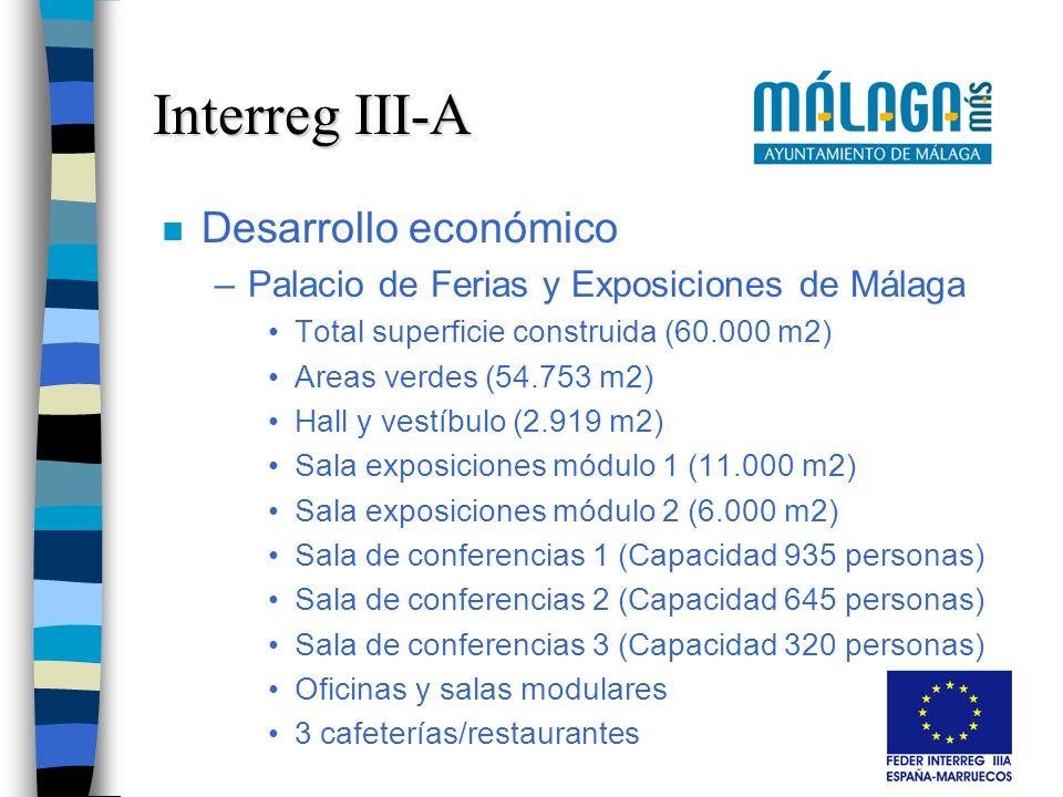 n Desarrollo económico –Palacio de Ferias y Exposiciones de Málaga Total superficie construida (60.000 m2) Areas verdes (54.753 m2) Hall y vestíbulo (2.919 m2) Sala exposiciones módulo 1 (11.000 m2) Sala exposiciones módulo 2 (6.000 m2) Sala de conferencias 1 (Capacidad 935 personas) Sala de conferencias 2 (Capacidad 645 personas) Sala de conferencias 3 (Capacidad 320 personas) Oficinas y salas modulares 3 cafeterías/restaurantes Interreg III-A