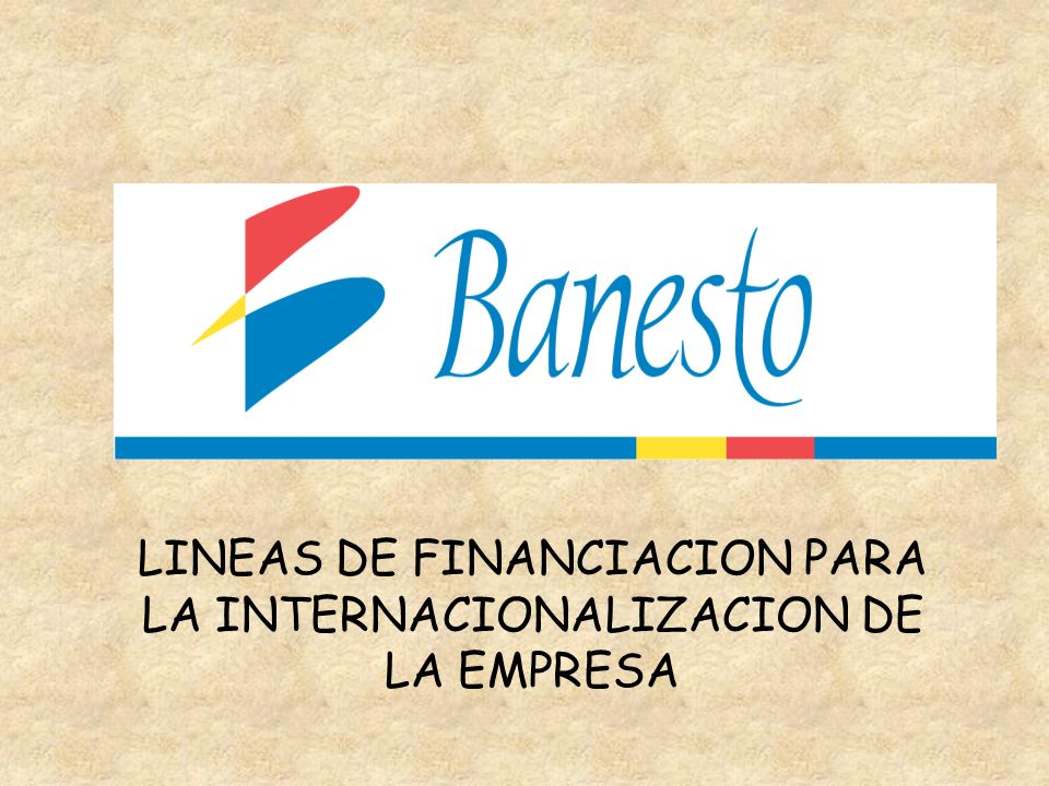 LINEAS DE FINANCIACION PARA LA INTERNACIONALIZACION DE LA EMPRESA