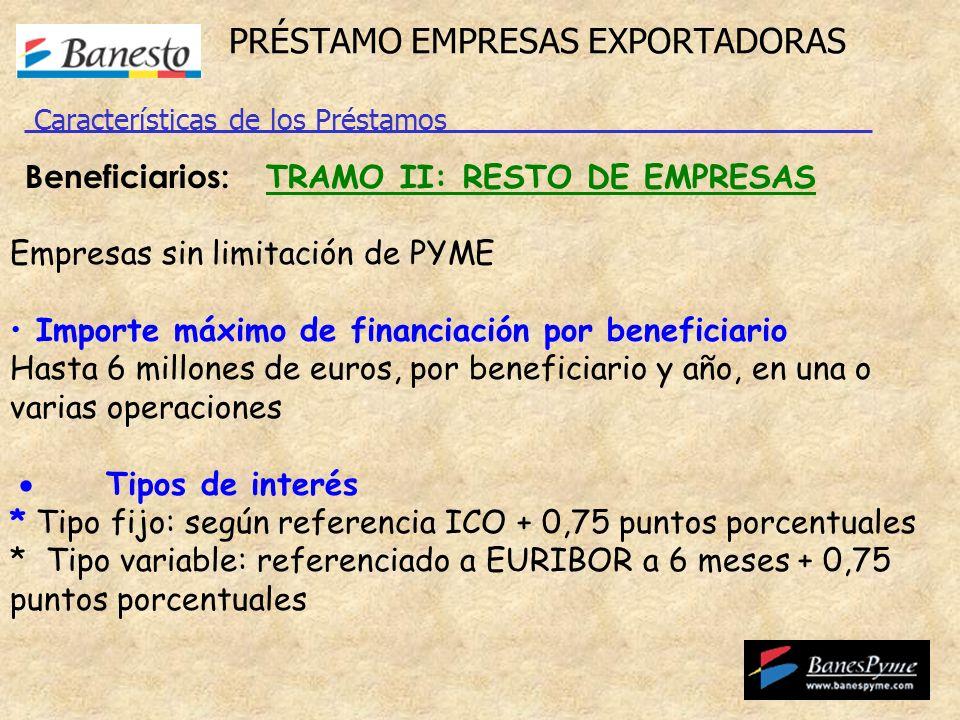 PRÉSTAMO EMPRESAS EXPORTADORAS Beneficiarios: TRAMO II: RESTO DE EMPRESAS Empresas sin limitación de PYME Importe máximo de financiación por beneficia