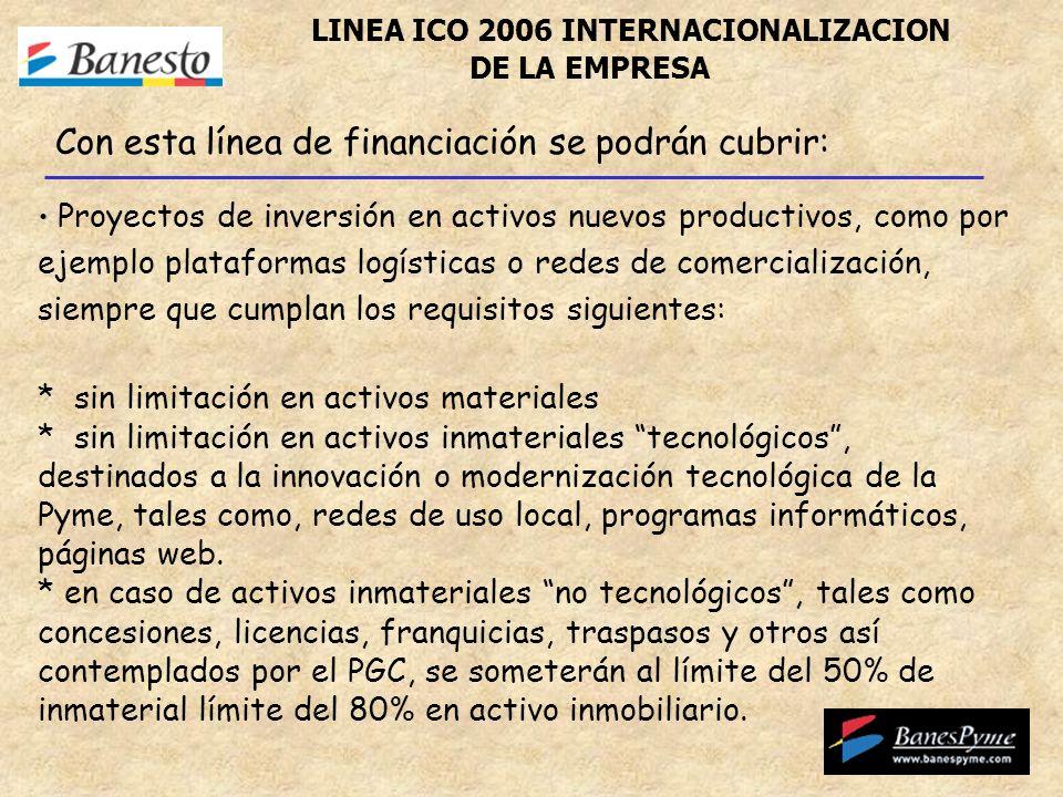LINEA ICO 2006 INTERNACIONALIZACION DE LA EMPRESA Proyectos de inversión en activos nuevos productivos, como por ejemplo plataformas logísticas o rede