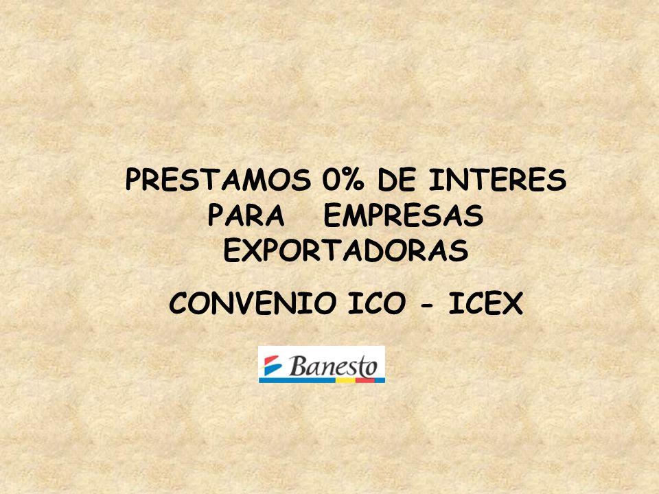 PRESTAMOS 0% DE INTERES PARA EMPRESAS EXPORTADORAS CONVENIO ICO - ICEX