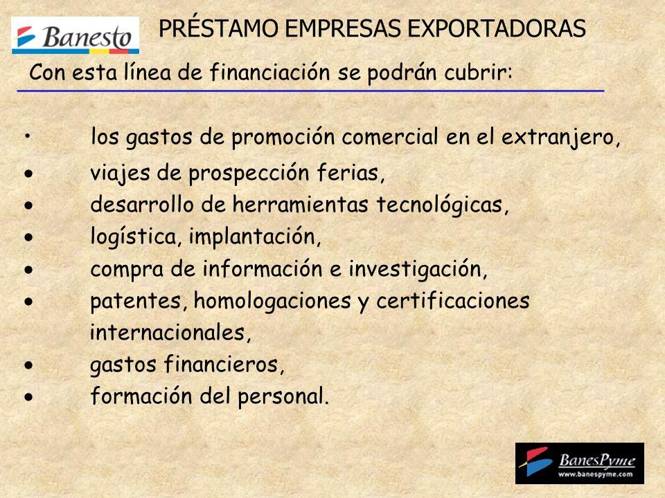 PRÉSTAMO EMPRESAS EXPORTADORAS los gastos de promoción comercial en el extranjero, viajes de prospección ferias, desarrollo de herramientas tecnológic