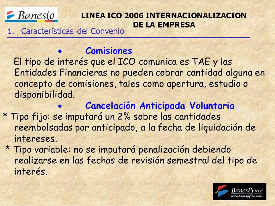 Comisiones El tipo de interés que el ICO comunica es TAE y las Entidades Financieras no pueden cobrar cantidad alguna en concepto de comisiones, tales como apertura, estudio o disponibilidad.