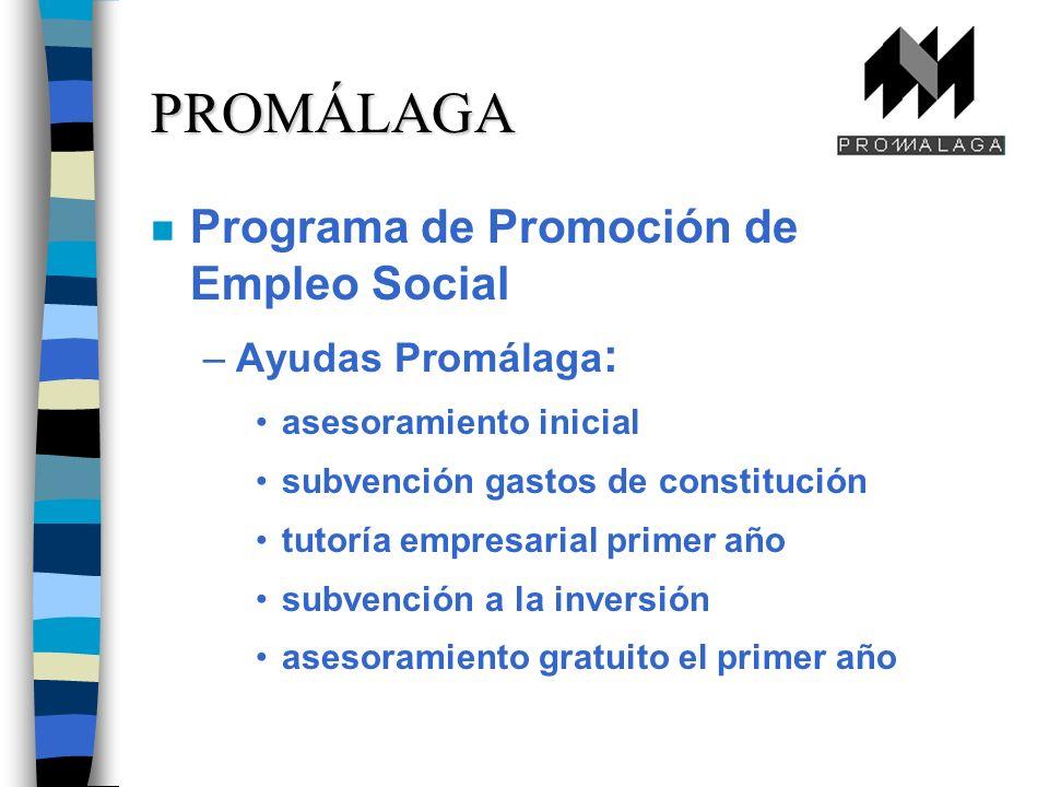 n Programa de Promoción de Empleo Social –Ayudas Promálaga : asesoramiento inicial subvención gastos de constitución tutoría empresarial primer año subvención a la inversión asesoramiento gratuito el primer año PROMÁLAGA