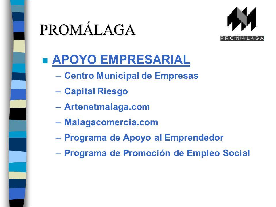 n APOYO EMPRESARIAL –Centro Municipal de Empresas –Capital Riesgo –Artenetmalaga.com –Malagacomercia.com –Programa de Apoyo al Emprendedor –Programa de Promoción de Empleo Social PROMÁLAGA