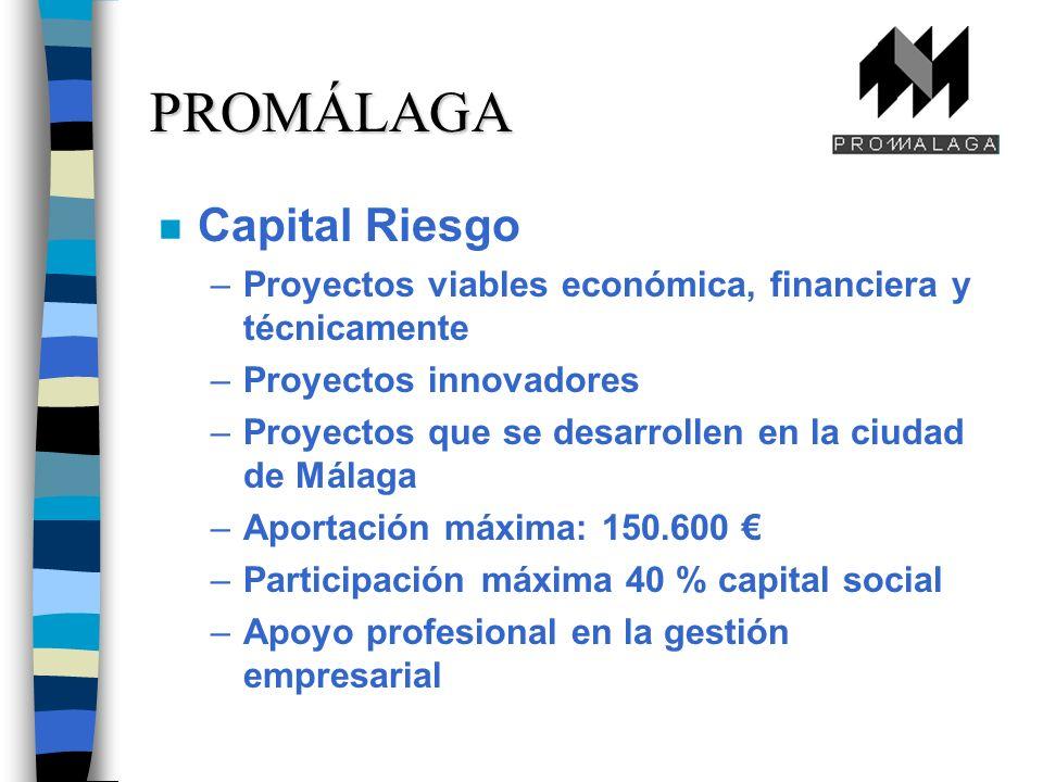 n Capital Riesgo –Proyectos viables económica, financiera y técnicamente –Proyectos innovadores –Proyectos que se desarrollen en la ciudad de Málaga –Aportación máxima: 150.600 –Participación máxima 40 % capital social –Apoyo profesional en la gestión empresarial PROMÁLAGA