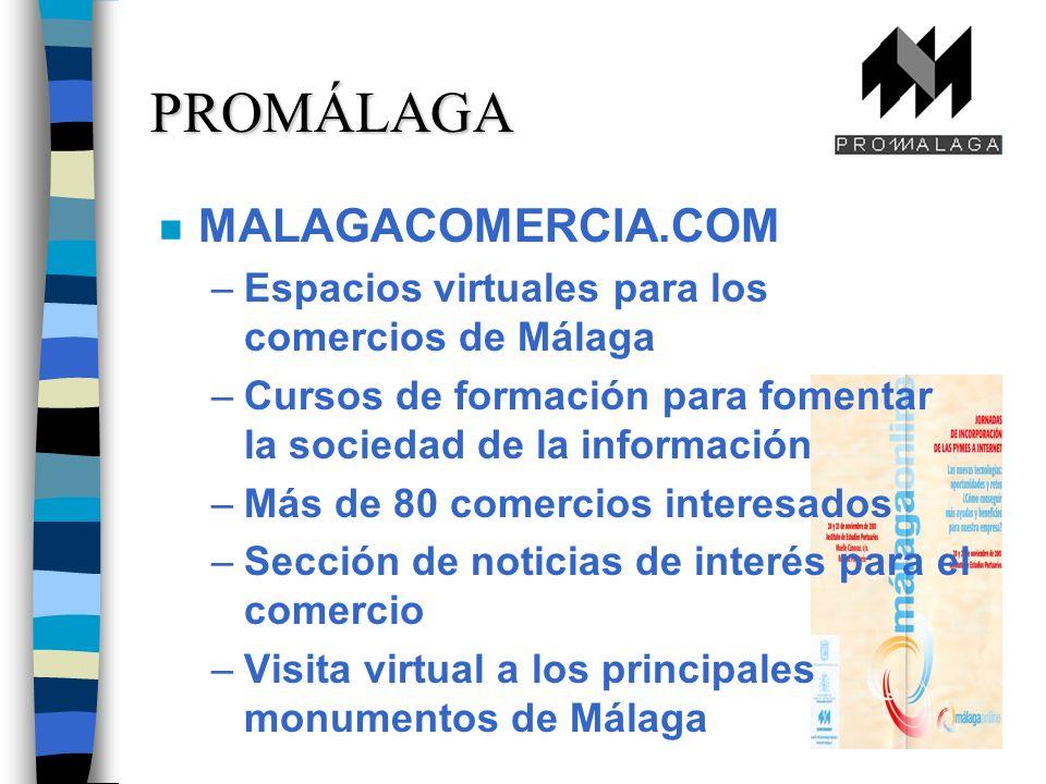 n MALAGACOMERCIA.COM –Espacios virtuales para los comercios de Málaga –Cursos de formación para fomentar la sociedad de la información –Más de 80 comercios interesados –Sección de noticias de interés para el comercio –Visita virtual a los principales monumentos de Málaga PROMÁLAGA