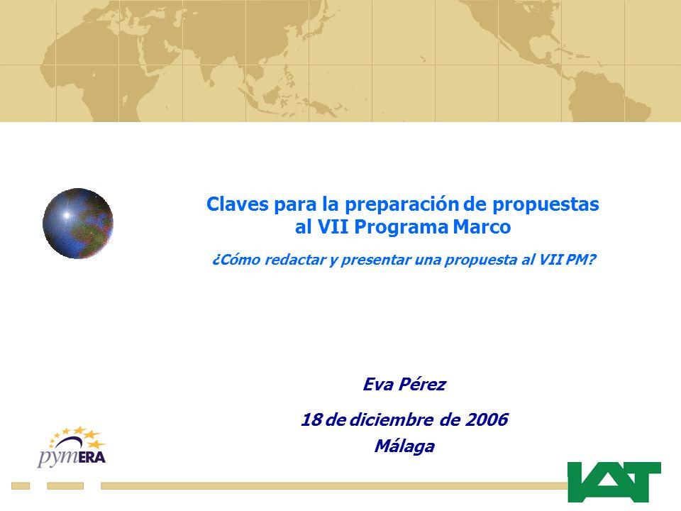 Claves para la preparación de propuestas al VII Programa Marco ¿Cómo redactar y presentar una propuesta al VII PM? Eva Pérez 18 de diciembre de 2006 M