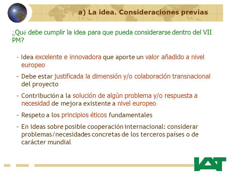 a) La idea. Consideraciones previas ¿ Qu é debe cumplir la idea para que pueda considerarse dentro del VII PM? - Idea excelente e innovadora que aport