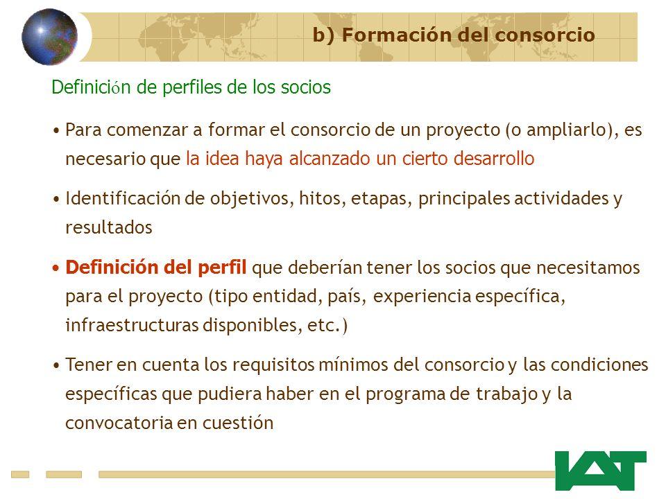 b) Formación del consorcio Definici ó n de perfiles de los socios Para comenzar a formar el consorcio de un proyecto (o ampliarlo), es necesario que l