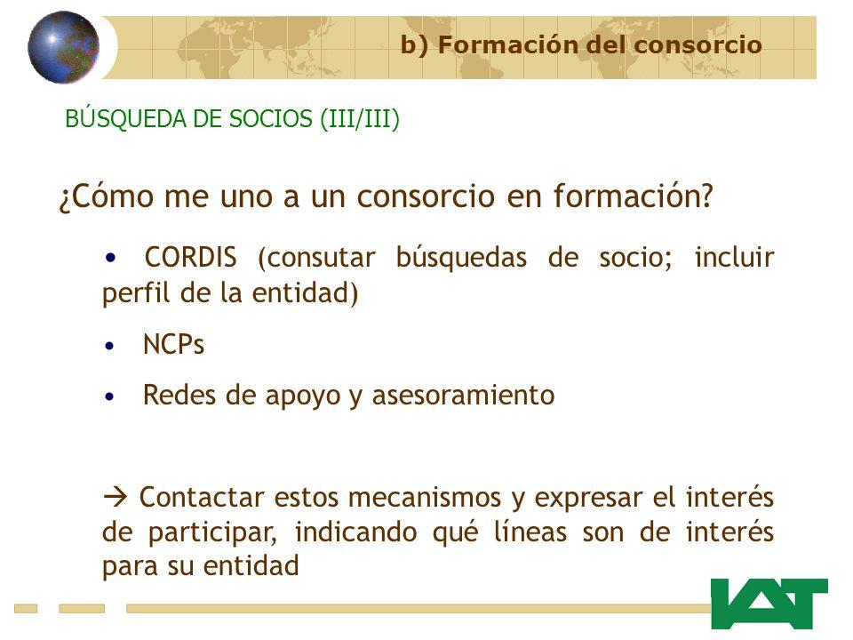 B Ú SQUEDA DE SOCIOS (III/III) ¿Cómo me uno a un consorcio en formación? CORDIS (consutar búsquedas de socio; incluir perfil de la entidad) NCPs Redes