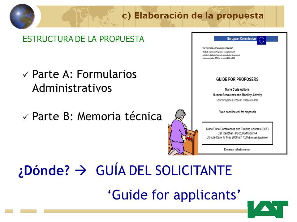 Parte A: Formularios Administrativos Parte B: Memoria técnica ¿Dónde? GUÍA DEL SOLICITANTE Guide for applicants ESTRUCTURA DE LA PROPUESTA c) Elaborac
